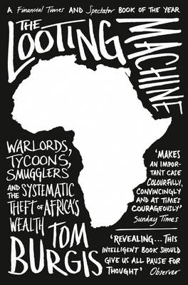 Picture of The Looting Machine : Warlords, Tycoons, Smugglers and the Systematic Theft of Africa's Wealth
