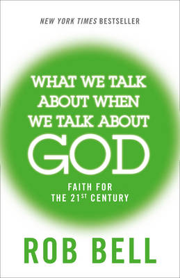 What We Talk About When We Talk About God : Faith for the 21st Century
