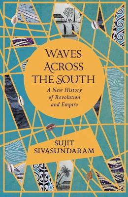 Waves Across the South : A New History of Revolution and Empire