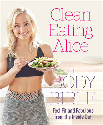 Picture of Clean Eating Alice The Body Bible : Feel Fit and Fabulous from the Inside out