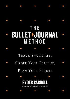 Picture of The Bullet Journal Method : Track Your Past, Order Your Present, Plan Your Future