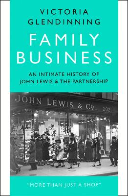 Family Business : An Intimate History of John Lewis and the Partnership