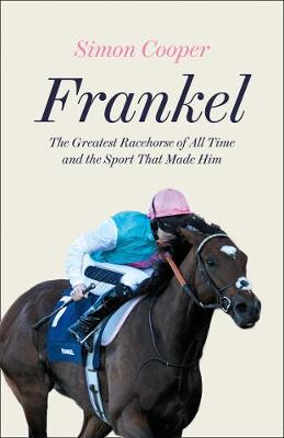 Picture of Frankel : The Greatest Racehorse of All Time and the Sport That Made Him