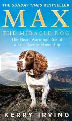 Max the Miracle Dog : The Heart-Warming Tale of a Life-Saving Friendship