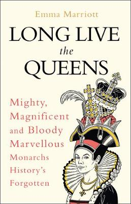 Picture of Long Live the Queens : Mighty, Magnificent and Bloody Marvellous Monarchs History's Forgotten