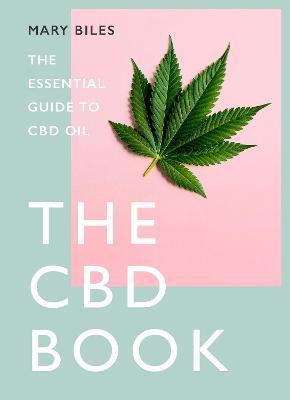 THE CBD BOOK : The Essential Guide to Cbd Oil