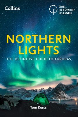The Northern Lights : The Definitive Guide to Auroras