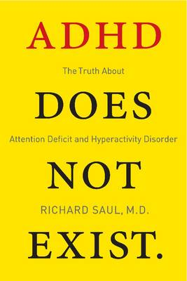 Picture of ADHD Does Not Exist : The Truth About Attention Deficit and Hyperactivity Disorder