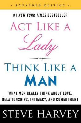 Picture of Act Like a Lady, Think Like a Man : What Men Really Think About Love, Relationships, Intimacy, and Commitment