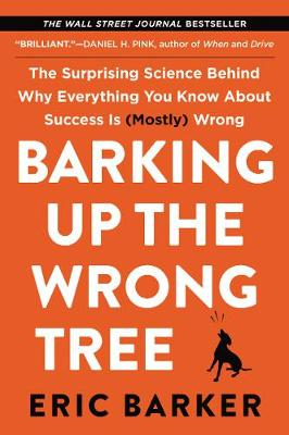 Picture of Barking Up the Wrong Tree : The Surprising Science Behind Why Everything You Know About Success Is (Mostly) Wrong