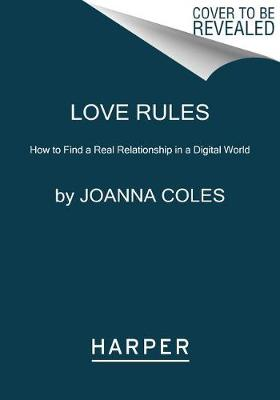 Picture of Love Rules : How to Find a Real Relationship in a Digital World