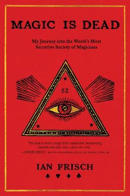 Picture of Magic Is Dead : My Journey into the World's Most Secretive Society of Magicians