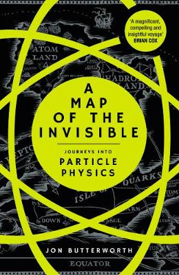 Picture of A Map of the Invisible : Journeys into Particle Physics