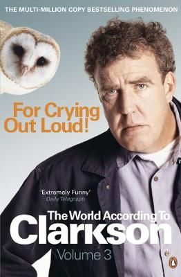 Picture of For Crying Out Loud : The World According to Clarkson Volume 3