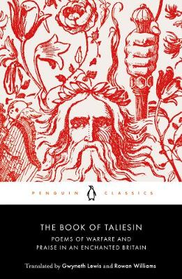 The Book of Taliesin : Poems of Warfare and Praise in an Enchanted Britain
