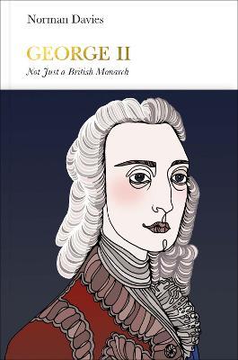 George II (Penguin Monarchs) : Not Just a British Monarch
