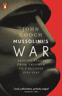Mussolini's War : Fascist Italy from Triumph to Collapse, 1935-1943