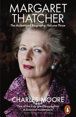 Margaret Thatcher : The Authorized Biography, Volume Three: Herself Alone