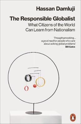 The Responsible Globalist : What Citizens of the World Can Learn from Nationalism