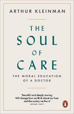 The Soul of Care : The Moral Education of a Doctor