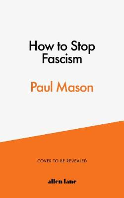 How to Stop Fascism : History, Ideology, Resistance