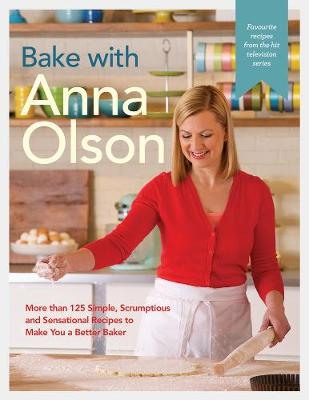 Picture of Bake With Anna Olson : More Than 125 Simple, Scrumptious and Sensational Recipes to Make You a Better Baker