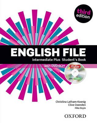 English File third edition: Intermediate Plus: Student's Book with iTutor : The best way to get your students talking
