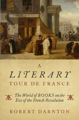 Picture of A Literary Tour de France : The World of Books on the Eve of the French Revolution