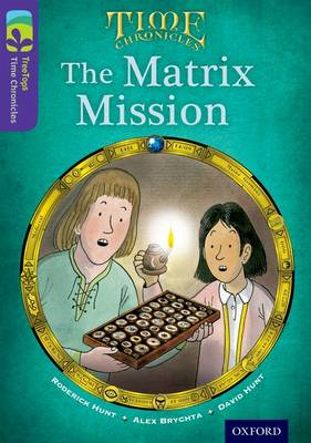 Oxford Reading Tree TreeTops Time Chronicles: Level 11: The Matrix Mission