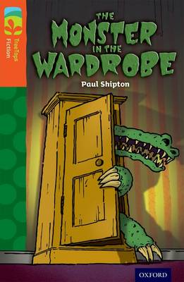 Oxford Reading Tree TreeTops Fiction: Level 13 More Pack A: The Monster in the Wardrobe