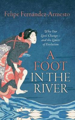 Picture of A Foot in the River : Why Our Lives Change - and the Limits of Evolution