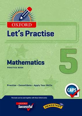 Picture of Oxford Mathematics CAPS: Oxford mathematics CAPS: Gr 5: Practice book Gr 5: Practice Book