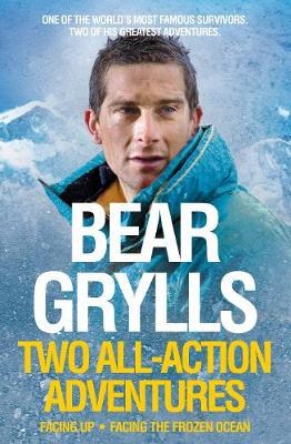 Picture of Bear Grylls: Two All-action Adventures: Facing Up / Facing the Frozen Ocean