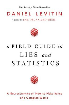 Picture of A Field Guide to Lies and Statistics: A Neuroscientist on How to Make Sense of a Complex World