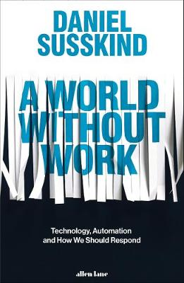 Picture of A World Without Work : Technology, Automation and How We Should Respond