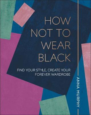 Picture of How Not to Wear Black : Find your Style, Create your Forever Wardrobe