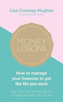 Picture of Money Lessons : How to manage your finances to get the life you want