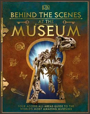 Picture of Behind the Scenes at the Museum : Your Access-All-Areas Guide to the World's Most Amazing Museums