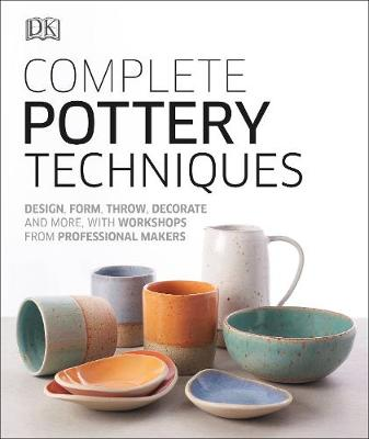 Picture of Complete Pottery Techniques : Design, Form, Throw, Decorate and More, with Workshops from Professional Makers
