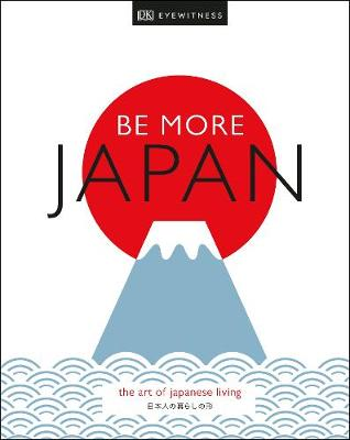 Picture of Be More Japan : The Art of Japanese Living