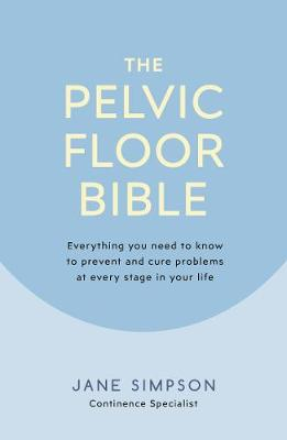 Picture of The Pelvic Floor Bible : Everything You Need to Know to Prevent and Cure Problems at Every Stage in Your Life