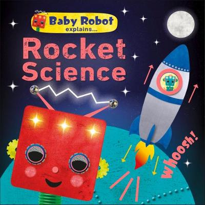 Picture of Baby Robot Explains... Rocket Science : Big ideas for little learners