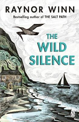The Wild Silence : The Sunday Times Bestseller from the author of The Salt Path