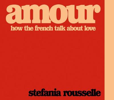 Picture of Amour : How the French Talk about Love