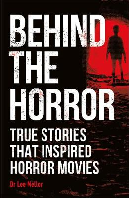 Picture of Behind the Horror : True stories that inspired horror movies