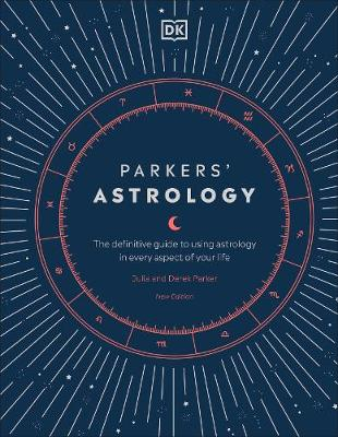 Parkers' Astrology : The Definitive Guide to Using Astrology in Every Aspect of Your Life