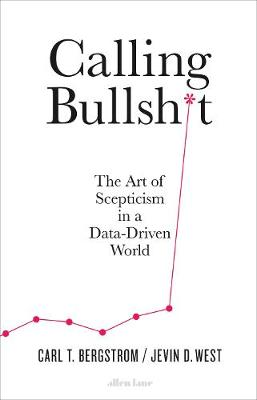 Picture of Calling Bullshit : The Art of Scepticism in a Data-Driven World