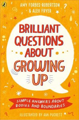 Brilliant Questions About Growing Up : Simple Answers About Bodies and Boundaries