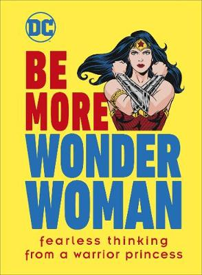 Picture of Be More Wonder Woman : Fearless thinking from a warrior princess
