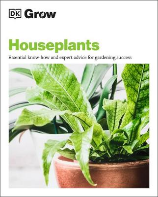 Grow Houseplants : Essential know-how and expert advice for success